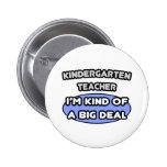 Kindergarten Teacher...Kind of a Big Deal Pinback Buttons