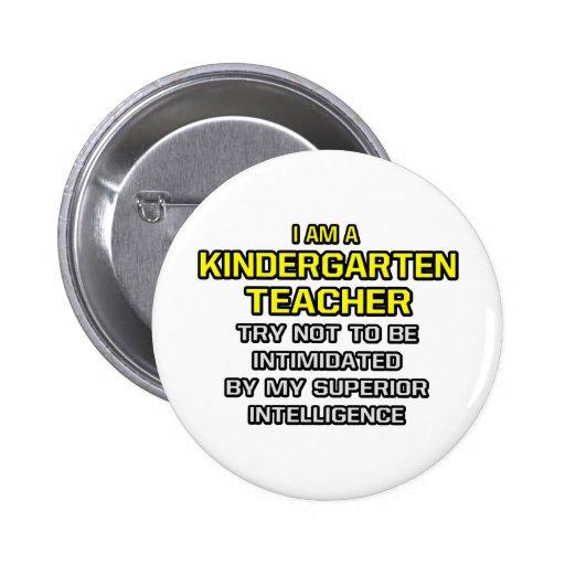 Kindergarten Teacher...Superior Intelligence Pinback Buttons