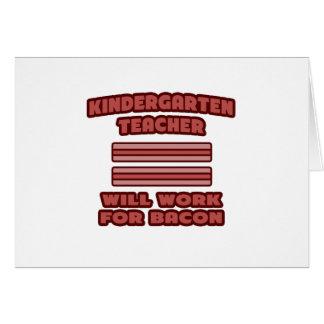 Kindergarten Teacher .. Will Work For Bacon Greeting Cards