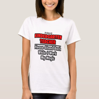Kindergarten Teacher...Work My Magic T-Shirt