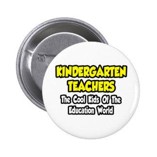Kindergarten Teachers...Cool Kids of Education Button