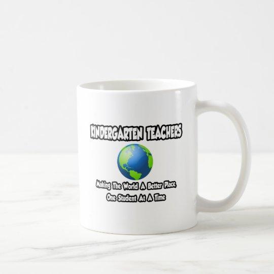 Kindergarten Teachers...World a Better Place Coffee Mug