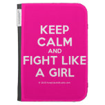 keep calm and fight like a girl  Kindle Cases