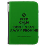 [No sign] keep calm and don't stay away from me  Kindle Cases