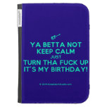 [Electric guitar] ya betta not keep calm just turn tha fuck up it's my birthday!  Kindle Cases