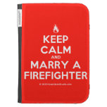 [Campfire] keep calm and marry a firefighter  Kindle Cases