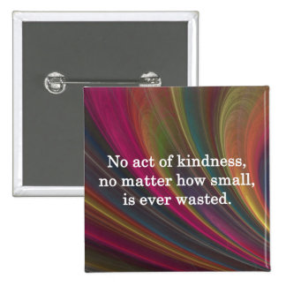 Kindness Grows Sweeter with Each Remembering 2 Inch Square Button