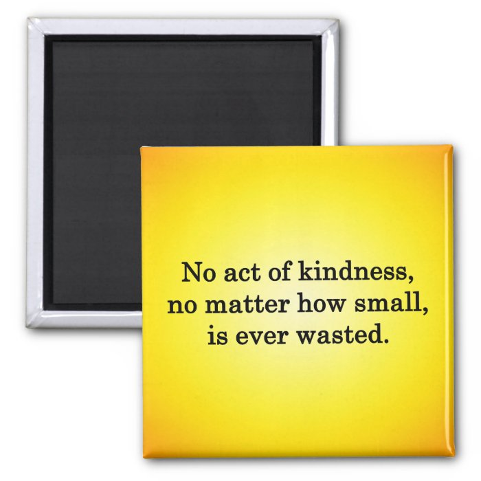 Kindness Grows Sweeter with Each Remembering 2 Inch Square Magnet