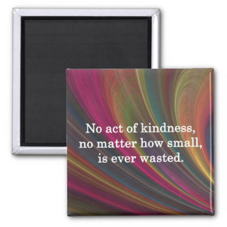 Kindness Grows Sweeter with Each Remembering Magnet