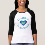Kindness is contagious! tee shirt