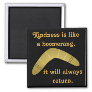 Kindness is Like a Boomerang 2 Inch Square Magnet
