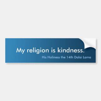 """Kindness is my Religion"" Bumper Sticker"