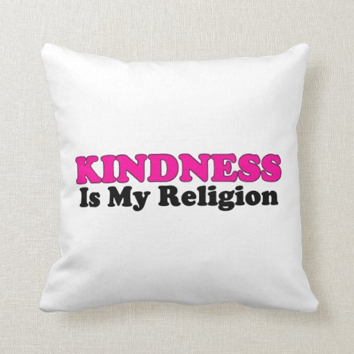 Kindness Is My Religion Pillow