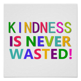 Kindness is Never Wasted Print
