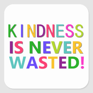 Kindness is Never Wasted Square Sticker