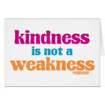 Kindness is Not a Weakness Greeting Cards