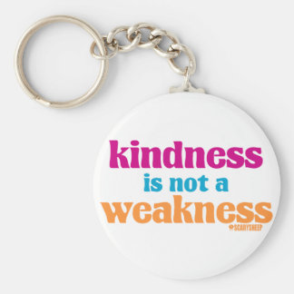 Kindness is Not a Weakness Keychain