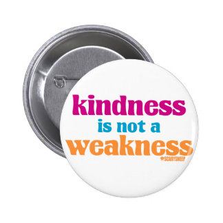 Kindness is Not a Weakness Pins
