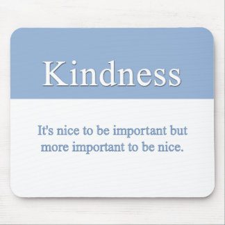 Kindness is the most important quality mouse pad