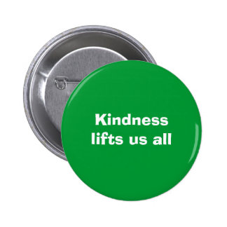 Kindness lifts us all - button