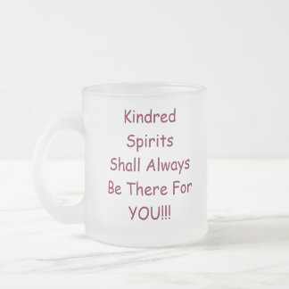 Kindred SpiritsShall AlwaysBe There  ForYOU!!!,... Frosted Glass Coffee Mug