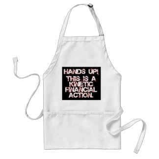 Kinetic Financial Action, not Robbery or War! Adult Apron