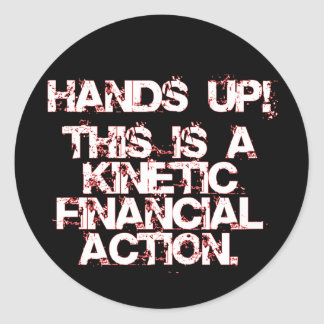 Kinetic Financial Action, not Robbery or War! Classic Round Sticker