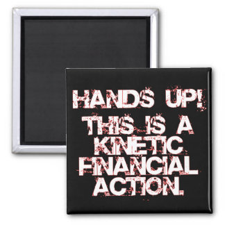 Kinetic Financial Action, not Robbery or War! Magnet