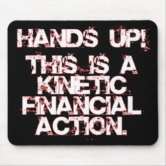 Kinetic Financial Action, not Robbery or War! Mouse Pad