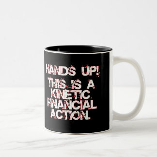 Kinetic Financial Action, not Robbery or War! Mugs
