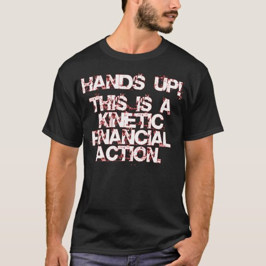 Kinetic Financial Action, not Robbery or War! T-Shirt