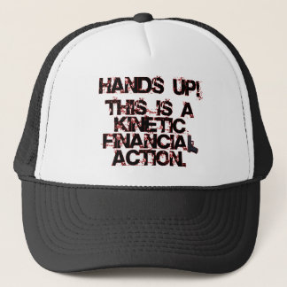Kinetic Financial Action, not Robbery or War! Trucker Hat