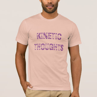 KINETIC THOUGHTS T-Shirt