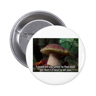 King Bolete - I'd Have to Kill You 2 Inch Round Button