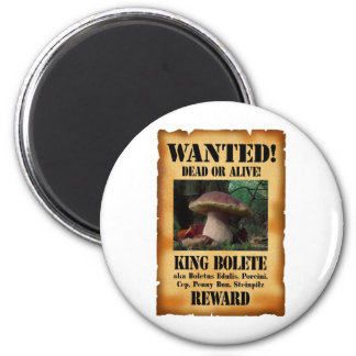 King Bolete - Wanted Dead or Alive 2 Inch Round Magnet