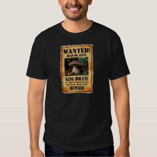 King Bolete - Wanted Dead or Alive T Shirt