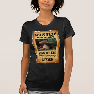 King Bolete - Wanted Dead or Alive Tee Shirts