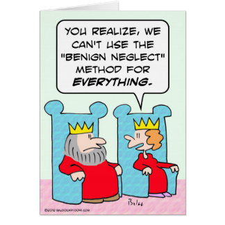 King can't use benign neglect for everything. card