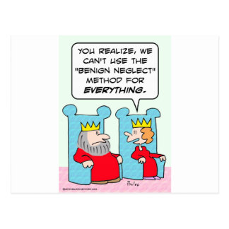 King can't use benign neglect for everything. postcard