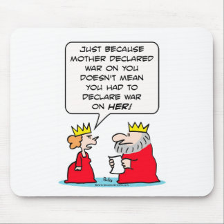 King declares war on Queen's mother Mouse Pad
