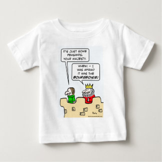 King fears bourgeoisie more than peasants. baby T-Shirt