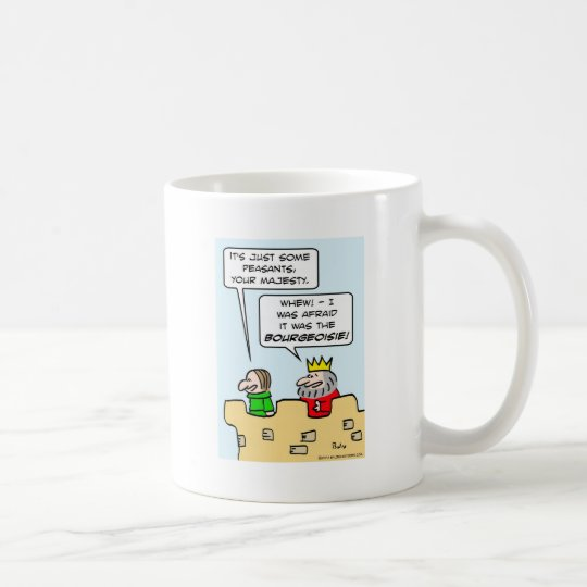King fears bourgeoisie more than peasants. coffee mug