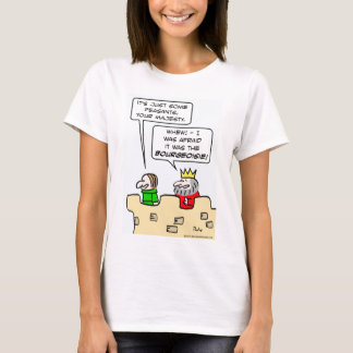 King fears bourgeoisie more than peasants. T-Shirt