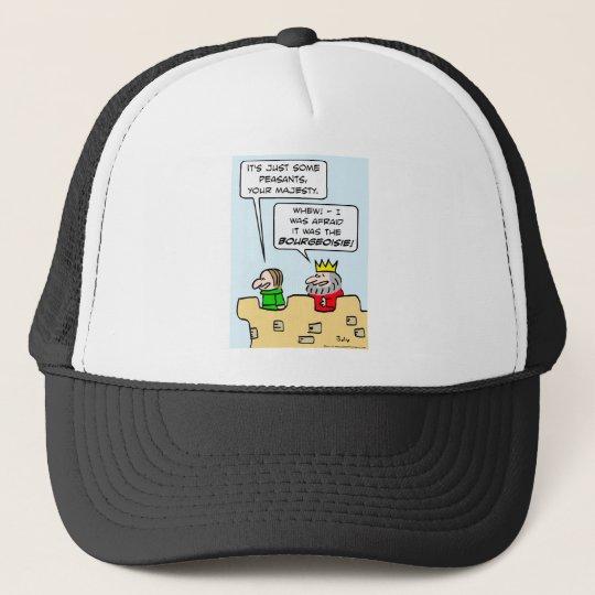King fears bourgeoisie more than peasants. trucker hat