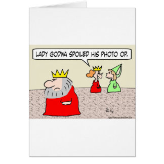 king lady godiva spoiled photo op card