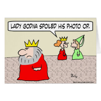 king lady godiva spoiled photo op cards