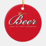 King of Beer Drinkers   Funny Drinking Gift Ornaments