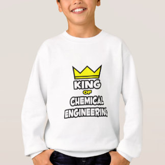 King of Chemical Engineering Sweatshirt