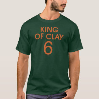 KING OF CLAY 6 T-Shirt