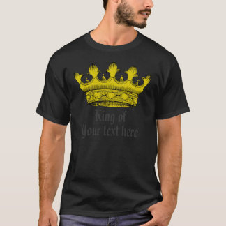 """King of"" Gold Crown Customizable Shirt"